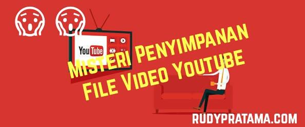 Misteri penyimpanan file video youtube