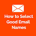 How to Select Professional or Good Email Names for Yourself