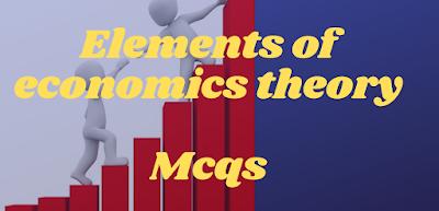 Elements Of Economics Theory - Mcqs