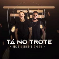 Download MC Livinho e D-lex - Tá no Trote