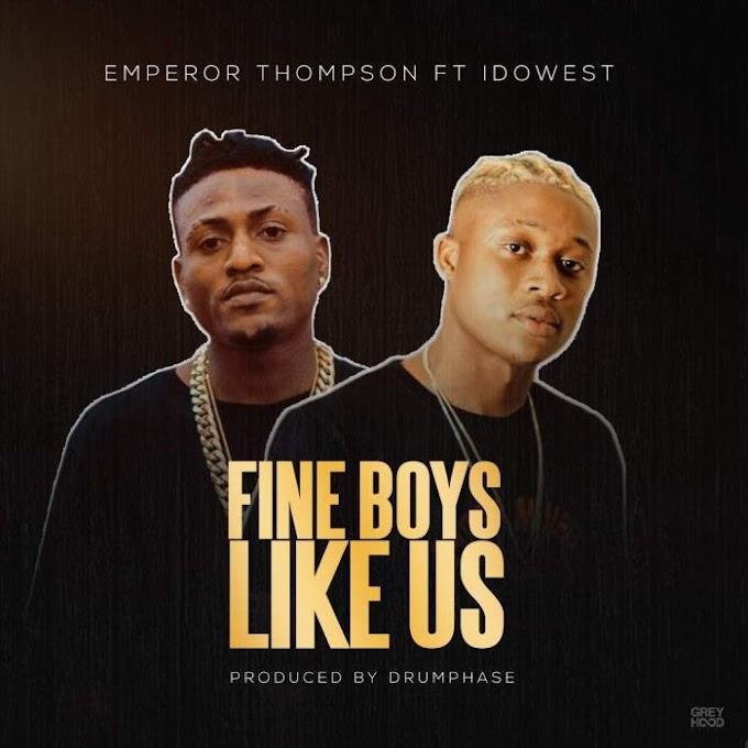 [Music] Emperor Thompson Ft. Idowest – Fine Boys Like Us