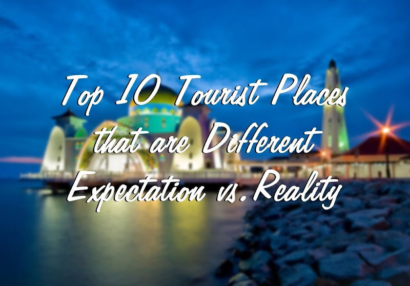 top 10 tourist places expectation vs reality