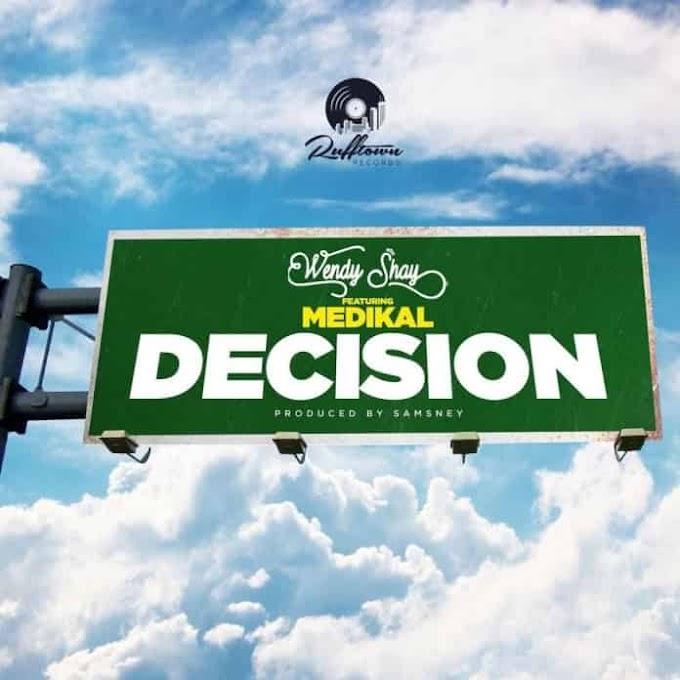 Wendy Shay — Decision ft Medikal (Prod.By Samsney)