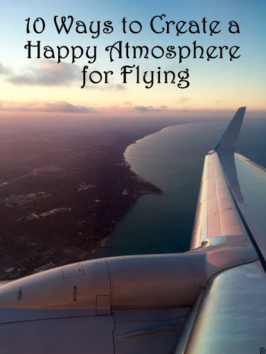 10 Ways to Create a Happy Atmosphere for Flying