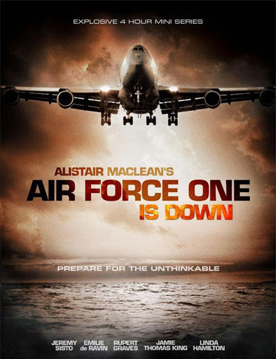 Air Force One is Down (2013) Doblaje: Castellano Género: Acción Sinopsis: Miniserie de 2 episodios. La novela de Alistair Maclean cobra vida para un...