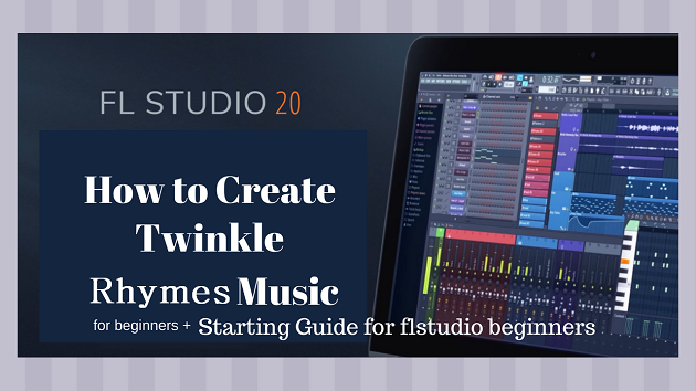 flstudio20-software-for-beginners-create-twinkle-rhymes-music