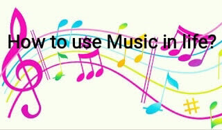 How to use Music in your life?