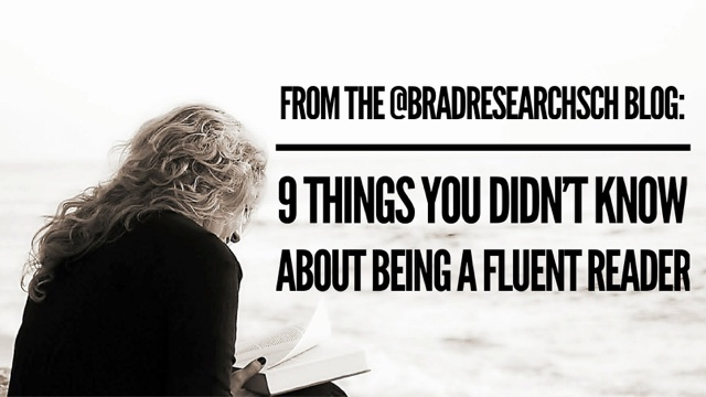 From the @BradResearchSch Blog: 9 Things You Didn't Know About Being A Fluent Reader
