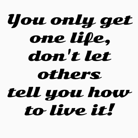 you-only-get-one-life-quote