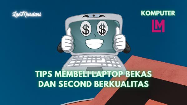 Tips membeli laptop bekas online yang aman, dan Pengecekan
