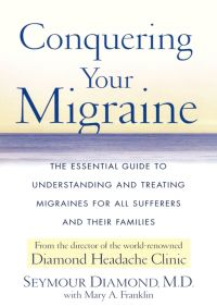 Conquering Your Migraine By Seymour Diamond