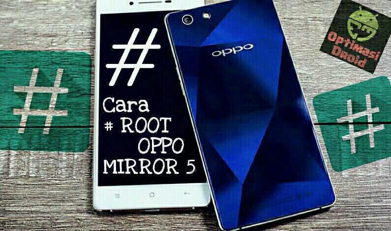 Cara Root Oppo Mirror 5 Tanpa PC