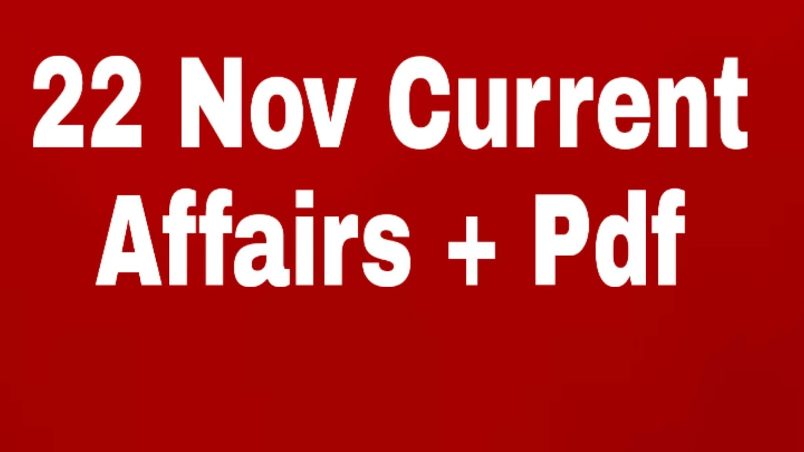 22 November Current Affairs With Pdf In Hindi For All Exams SSC / RRB NTPC / Bihar S.I