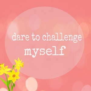 Dare To Challenge Myself