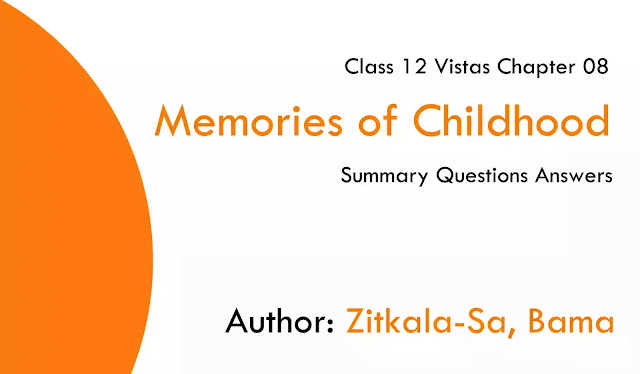 Memories of Childhood Summary & Important Questions of Class 12