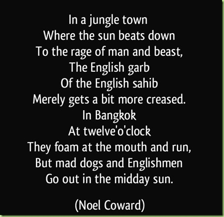 quote-in-a-jungle-town-where-the-sun-beats-down-to-the-rage-of-man-and-beast-the-english-garb-of-noel-coward-221564