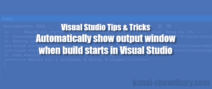 Visual Studio 2015 Tips & Tricks - How to automatically show output window when build starts? (www.kunal-chowdhury.com)