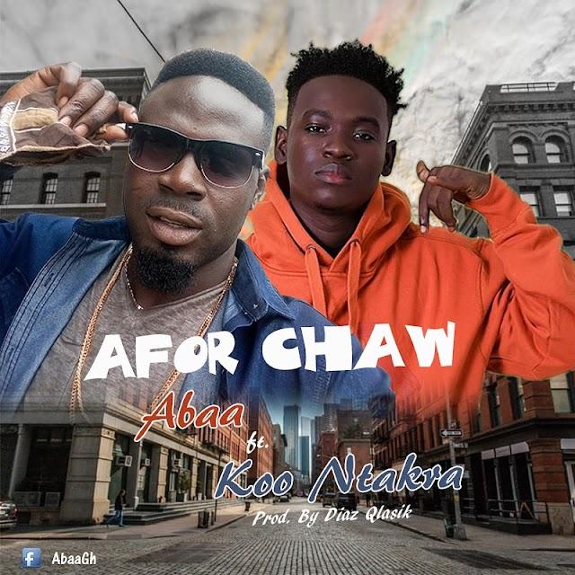 Abaa ft. Koo Ntakra - Afor Chaw (Prod. By Diaz Qlasik)....