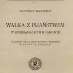 """Władysław Bogatyński """"Walka z pijaństwem w renesansowym Krakowie"""", Towarzystwo Miłośników Historii i Zabytków Krakowa, Kraków 1954.jpg"""
