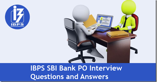 IBPS SBI Bank PO Interview Questions and Answers   IBPS