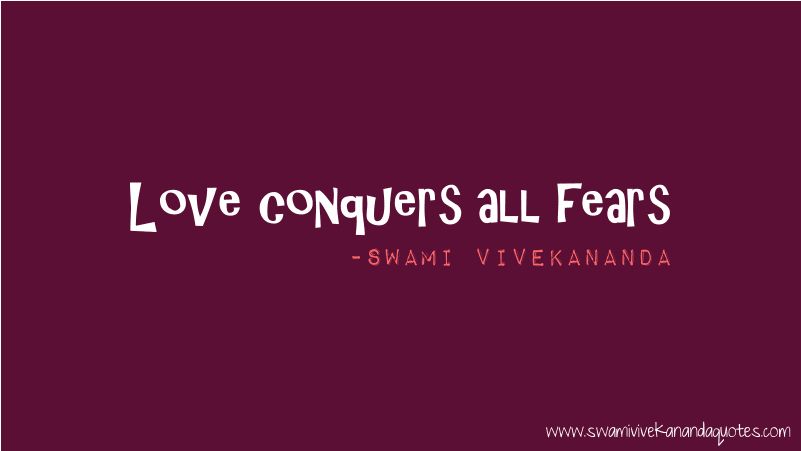 Love knows no fear. - Swami Vivekananda