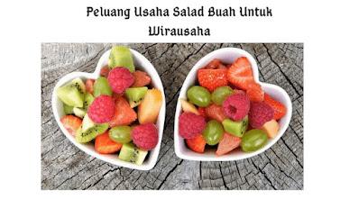 Peluang Usaha Salad Buah Untuk Wirausaha