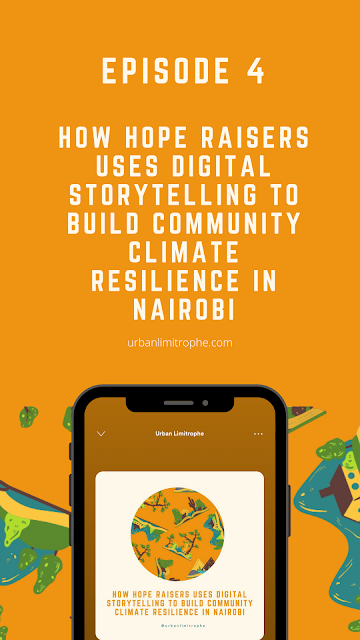 Episode 4: How Hope Raisers Uses Digital Storytelling to Build Community Climate Resilience in Nairobi, Kenya #podcast #africancities #climatechange
