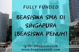 Fully Funded Beasiswa SMA di Singapura 2020