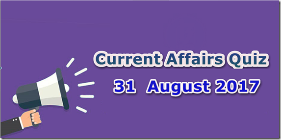 31 August 2017 Current Affairs Mcq Quiz
