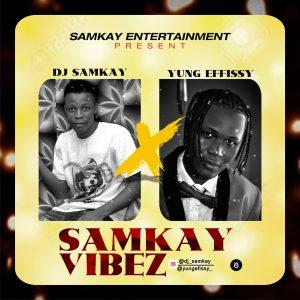 Dj Samkay ft. Yung Effissy – Samkay Vibez