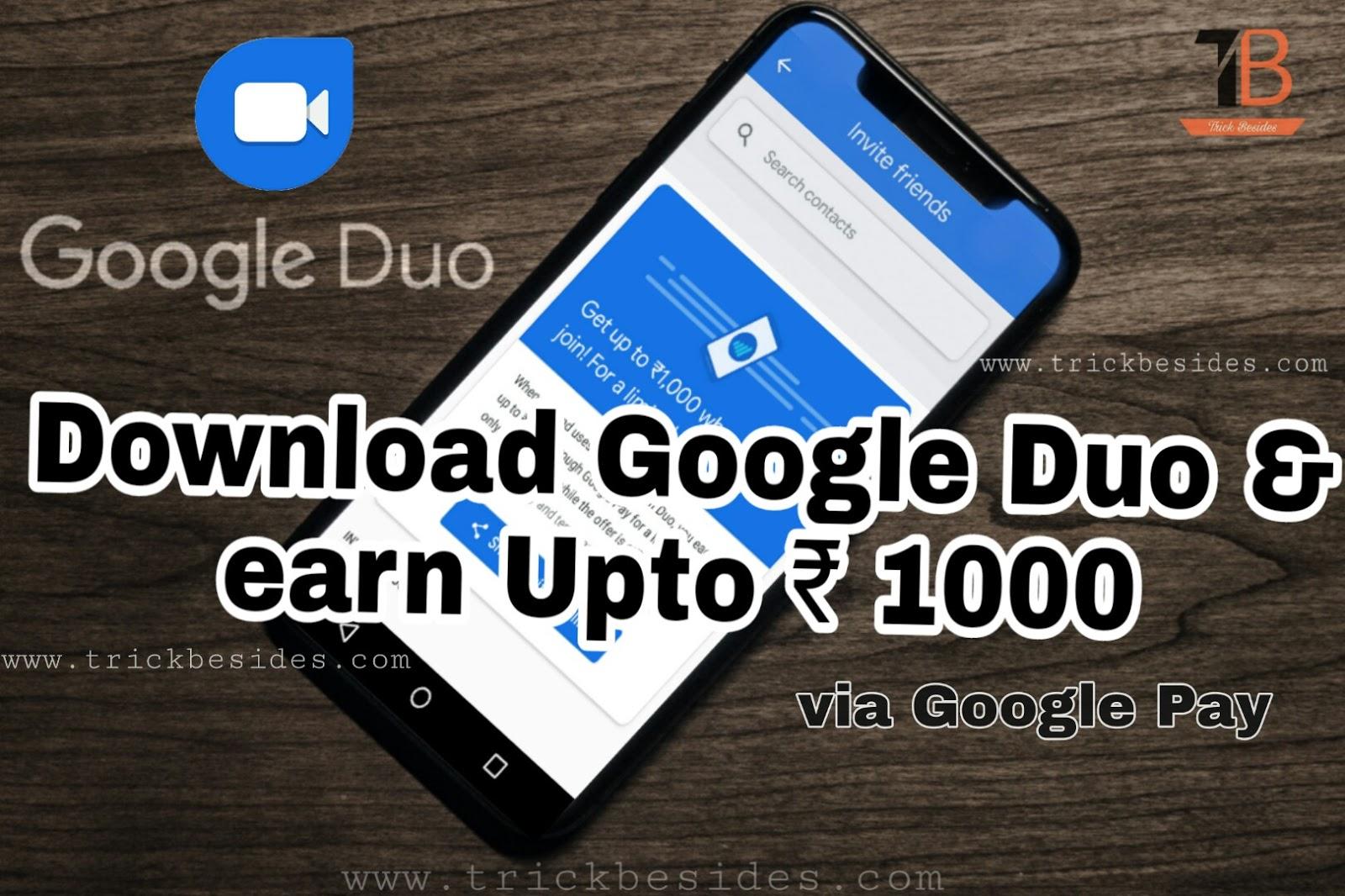 Google Duo : Earn upto ₹1000 per Referral !!