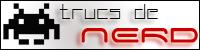 Trucs de Nerd, un blog sur le retrogaming et plein de trucs de nerd!