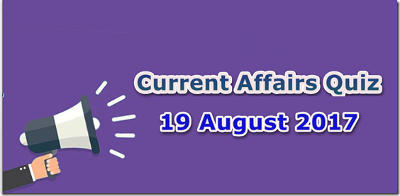 19 August 2017 Current Affairs Mcq Quiz