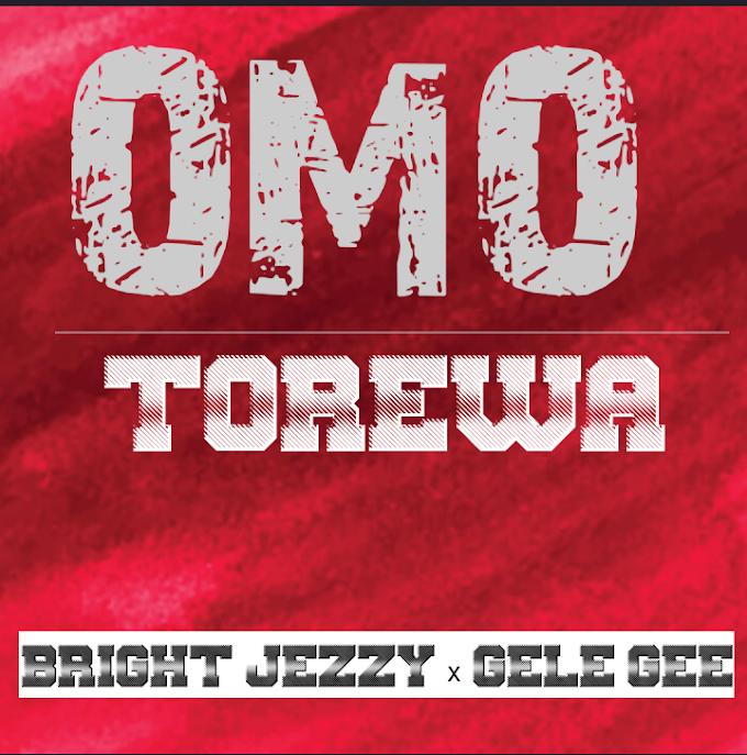 Bright Jezzy - Omo Torewa (Ft Gele Gee) mp3 download