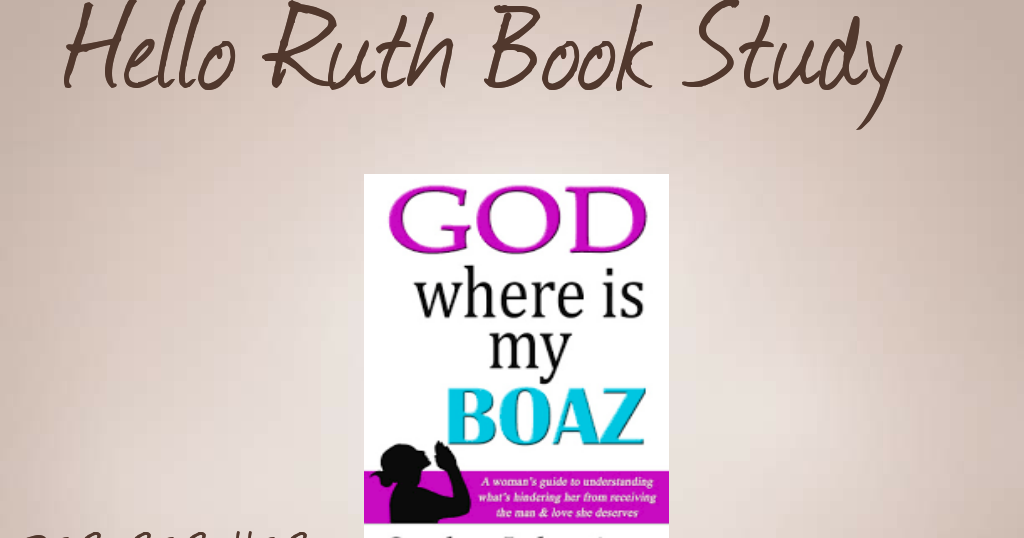 God Where Is My Boaz Book Study Chapter 1 Hello Ruth Enterprises