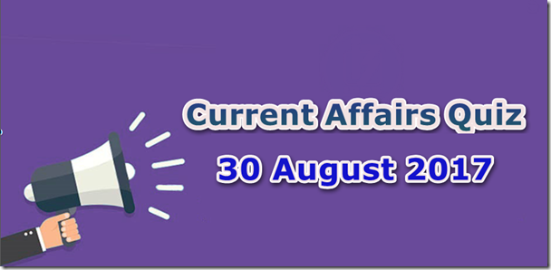30 August 2017 Current Affairs Mcq Quiz