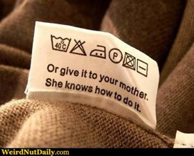 "Label on the garment ""Or give it to your mother. She knows how to do it."""