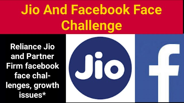 Reliance Jio and Partner Firm facebook face challenges, growth issues