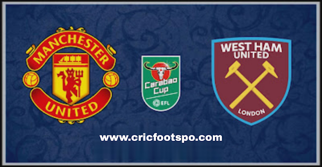 EFL Cup: Manchester United Vs West Ham Live Stream  Online  Free Match Preview and Lineup