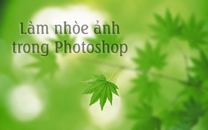 Hướng dẫn làm nhòe ảnh, ảnh mờ ảo trong Photoshop
