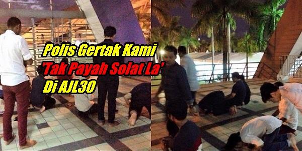 Polis Gertak Kami 'Tak Payah Solat La' Di AJL30.jpg