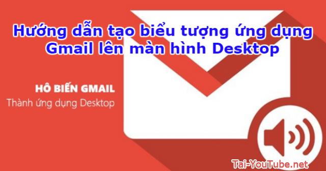 Hướng dẫn tạo ứng dụng Gmail cho máy tính PC, Laptop