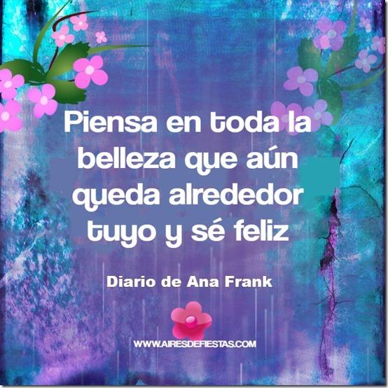 ana frank Piensa en toda la belleza que aún queda alrededor tuyo y sé feliz