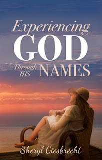 Experiencing God Through His Names by Sheryl Giesbrecht