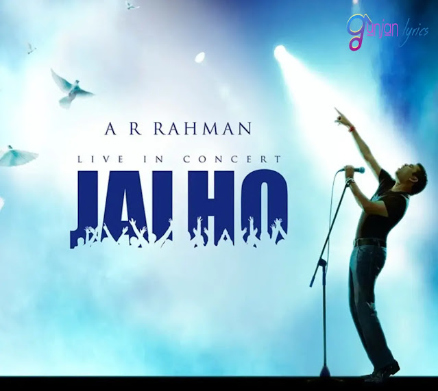 Jai Ho Song lyrics in English -A.R. Rahman, Jai Ho Song lyrics , Jai Ho Song , Jai Ho Song lyrics