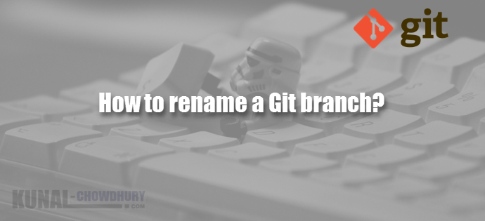 How to rename a Git branch (www.kunal-chowdhury.com)