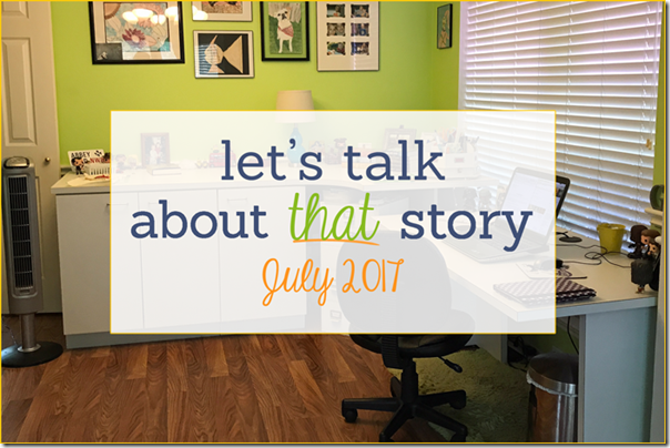 Let's Talk About That Story: July 2017