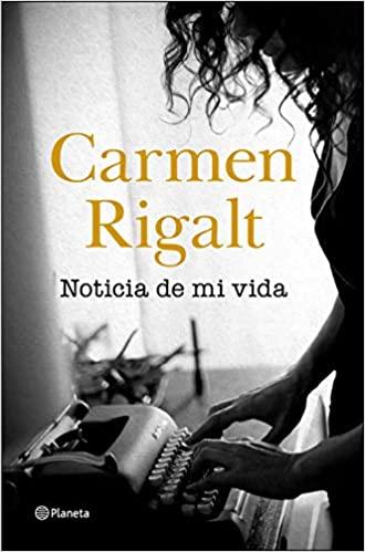 Noticia de mi vida, Carmen Rigalt