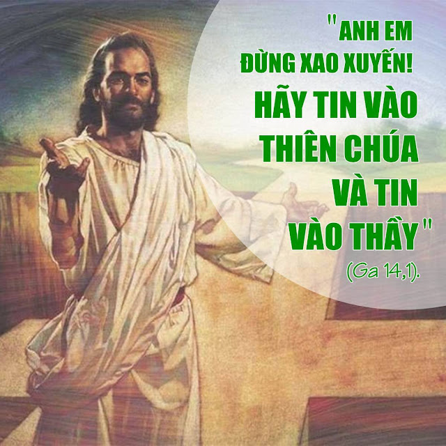 Anh em đừng xao xuyến Hãy tin vào Thiên Chúa và tin vào Thầy.