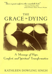 The Grace in Dying By Kathleen D. Singh
